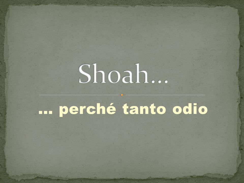 Shoah… … perché tanto odio