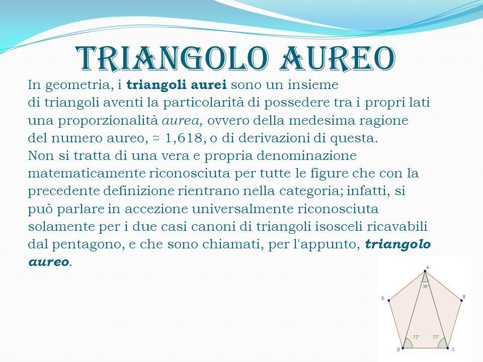 TRIANGOLO AUREO In geometria, i triangoli aurei sono un insieme