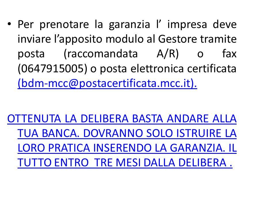 Per prenotare la garanzia l' impresa deve inviare l'apposito modulo al Gestore tramite posta (raccomandata A/R) o fax (0647915005) o posta elettronica certificata (bdm-mcc@postacertificata.mcc.it).