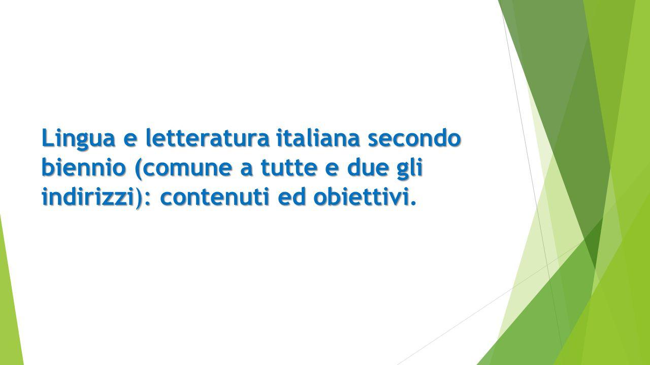 Lingua e letteratura italiana secondo biennio (comune a tutte e due gli indirizzi): contenuti ed obiettivi.