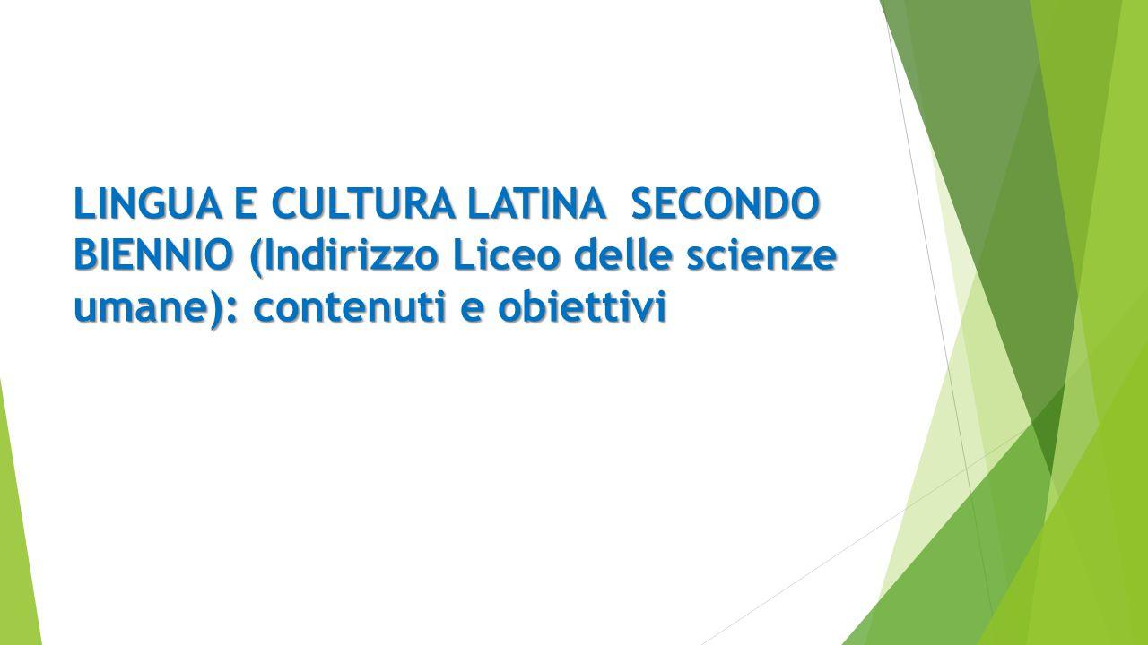 LINGUA E CULTURA LATINA SECONDO BIENNIO (Indirizzo Liceo delle scienze umane): contenuti e obiettivi