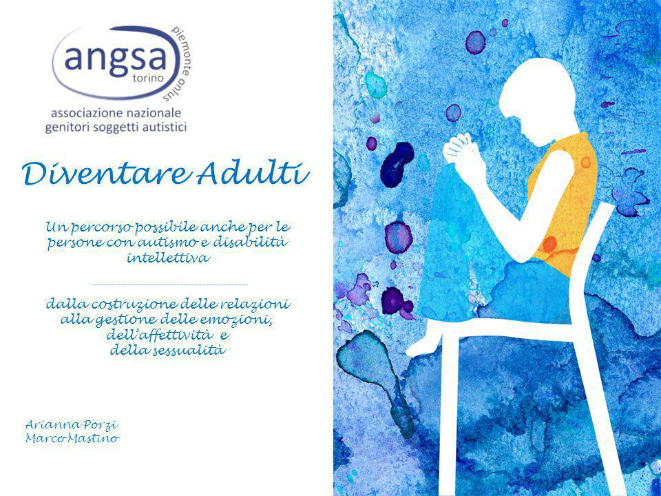 Diventare Adulti Un percorso possibile anche per le persone con autismo e disabilità intellettiva.