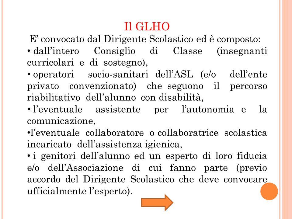 Il GLHO E' convocato dal Dirigente Scolastico ed è composto: dall'intero Consiglio di Classe (insegnanti curricolari e di sostegno),