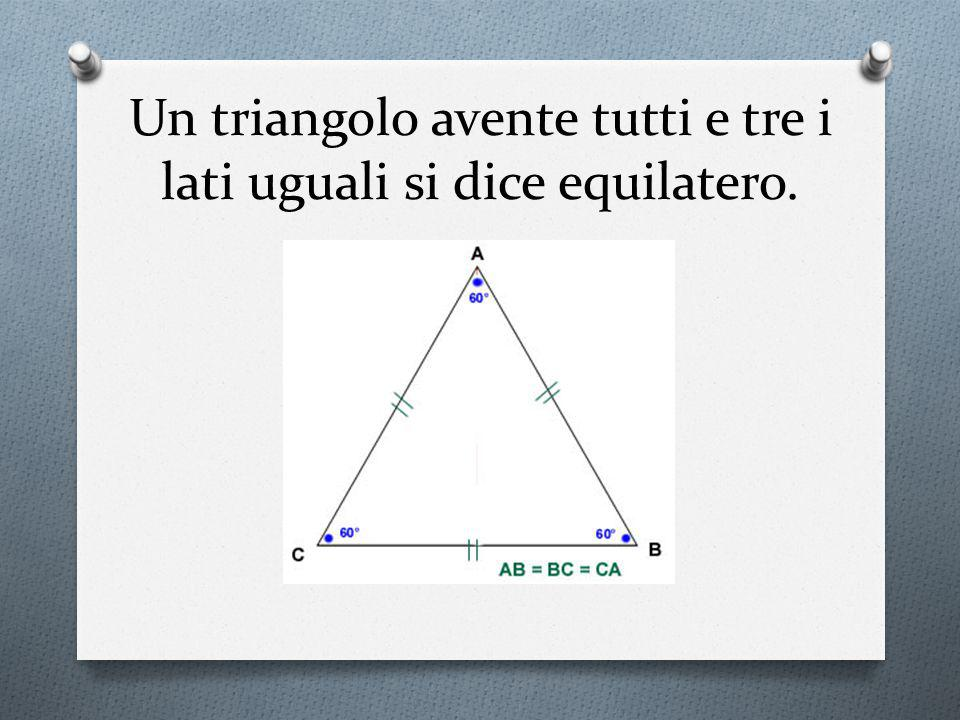 Un triangolo avente tutti e tre i lati uguali si dice equilatero.