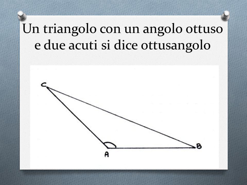 Un triangolo con un angolo ottuso e due acuti si dice ottusangolo