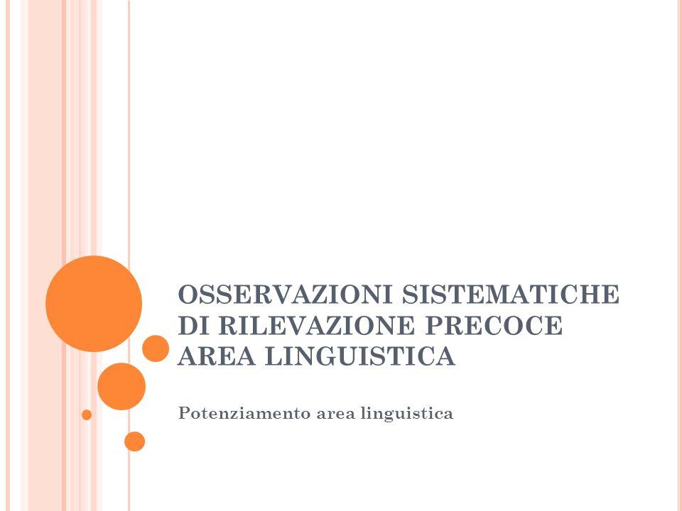 OSSERVAZIONI SISTEMATICHE DI RILEVAZIONE PRECOCE AREA LINGUISTICA