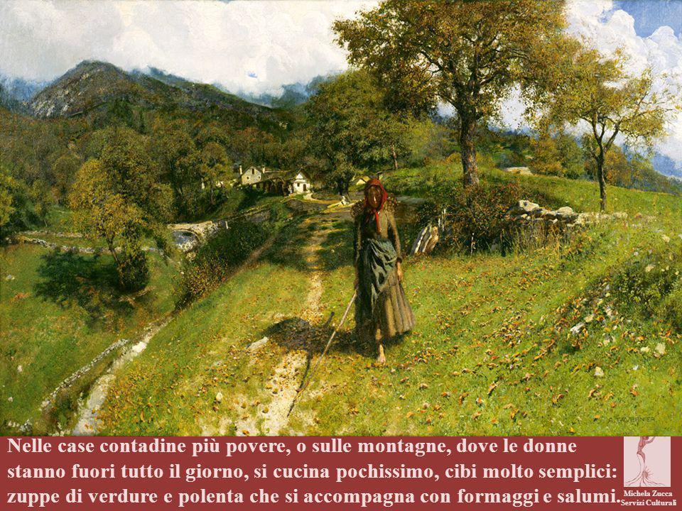 Nelle case contadine più povere, o sulle montagne, dove le donne