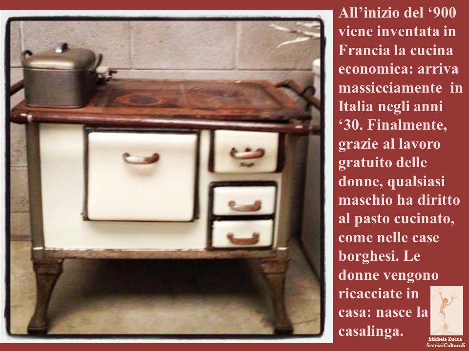 All'inizio del '900 viene inventata in Francia la cucina economica: arriva massicciamente in Italia negli anni '30. Finalmente, grazie al lavoro gratuito delle donne, qualsiasi maschio ha diritto al pasto cucinato, come nelle case borghesi. Le donne vengono ricacciate in
