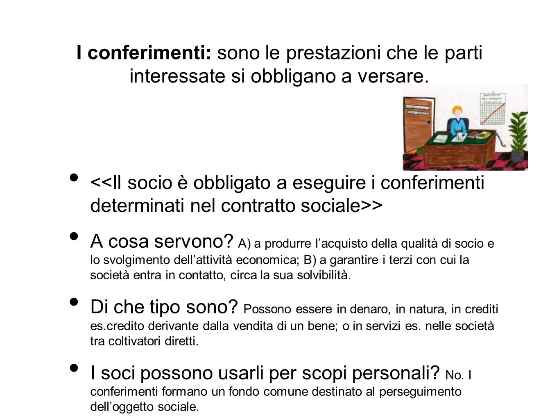 I conferimenti: sono le prestazioni che le parti interessate si obbligano a versare.
