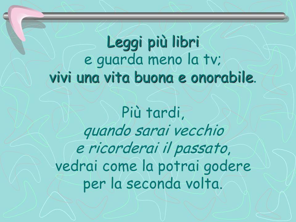Leggi più libri e guarda meno la tv; vivi una vita buona e onorabile