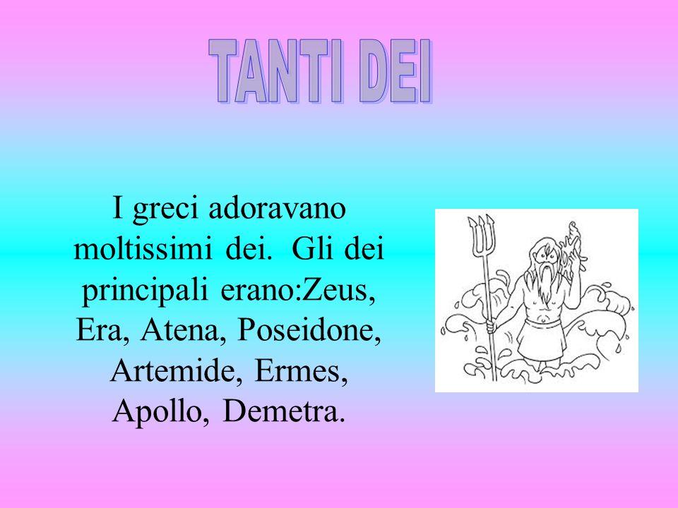 TANTI DEI I greci adoravano moltissimi dei.