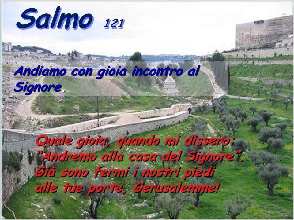 Salmo 121 Andiamo con gioia incontro al Signore.