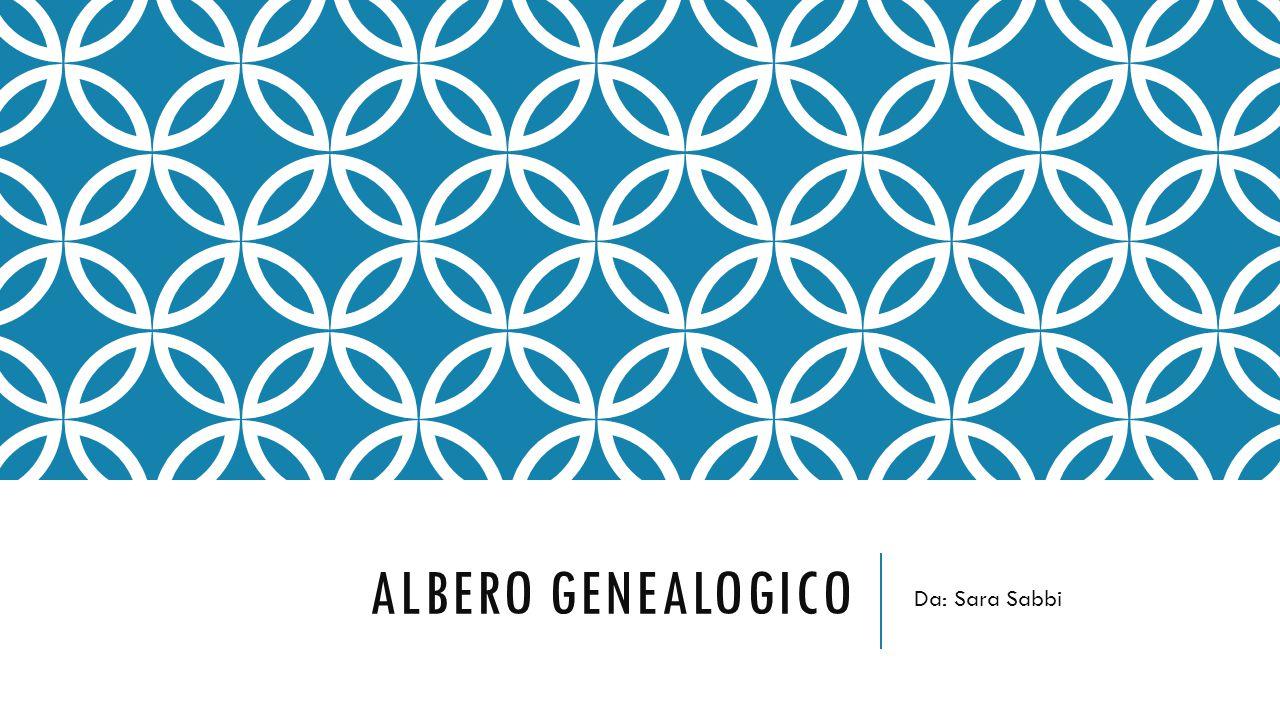 Albero genealogico Da: Sara Sabbi