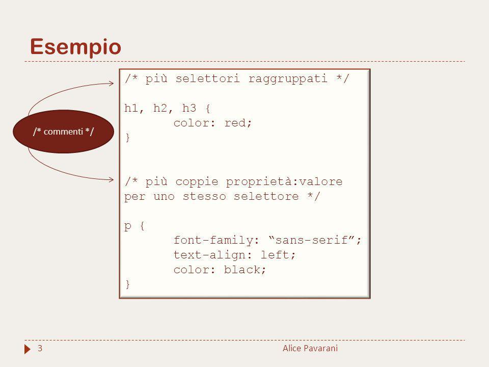 Esempio /* più selettori raggruppati */ h1, h2, h3 { color: red; }