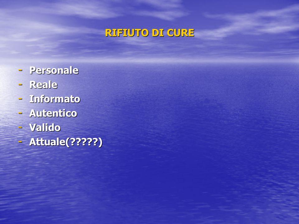 RIFIUTO DI CURE Personale Reale Informato Autentico Valido Attuale( )