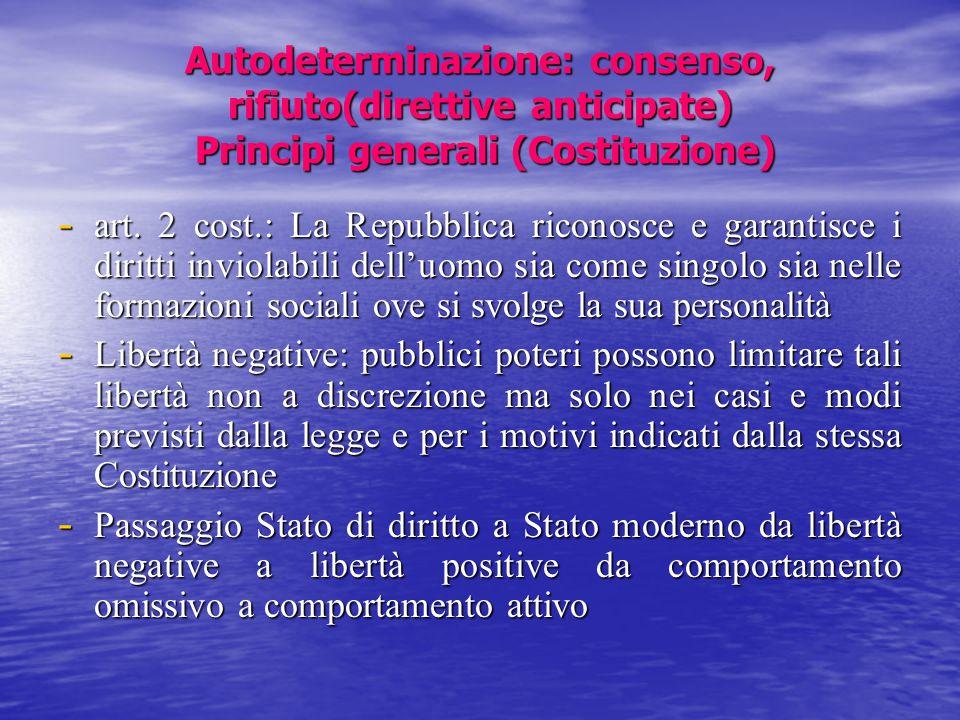 Autodeterminazione: consenso, rifiuto(direttive anticipate) Principi generali (Costituzione)