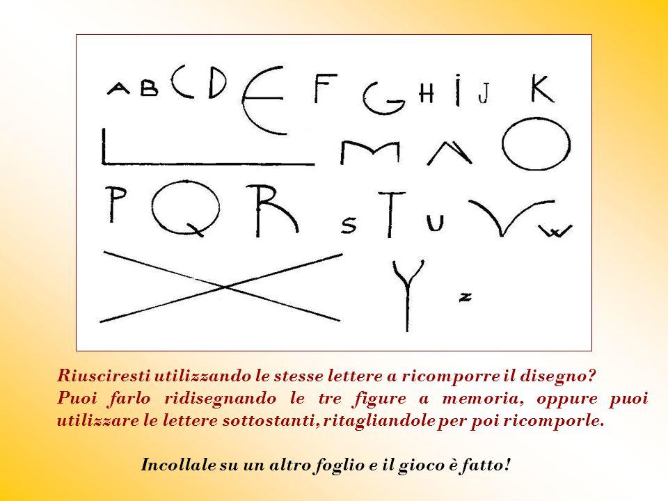 Riusciresti utilizzando le stesse lettere a ricomporre il disegno
