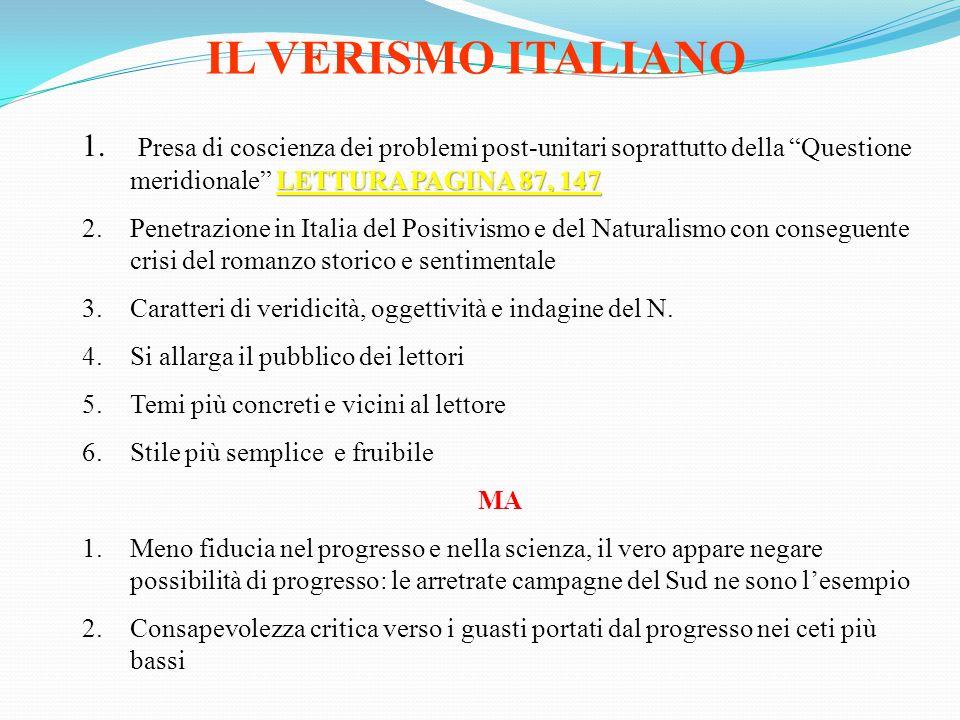 IL VERISMO ITALIANO Presa di coscienza dei problemi post-unitari soprattutto della Questione meridionale LETTURA PAGINA 87, 147.