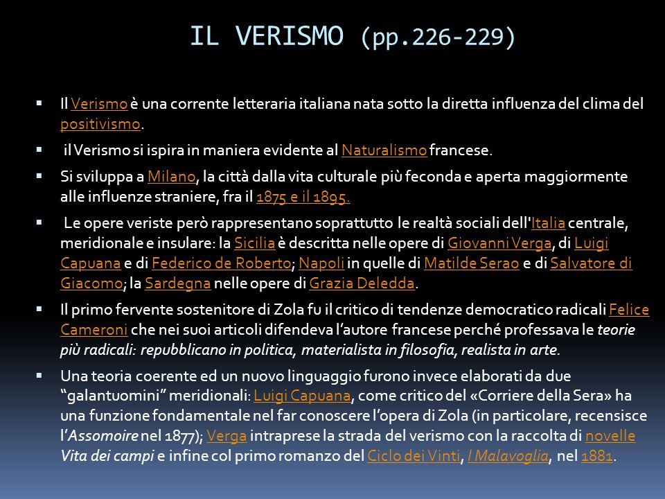 IL VERISMO (pp.226-229) Il Verismo è una corrente letteraria italiana nata sotto la diretta influenza del clima del positivismo.