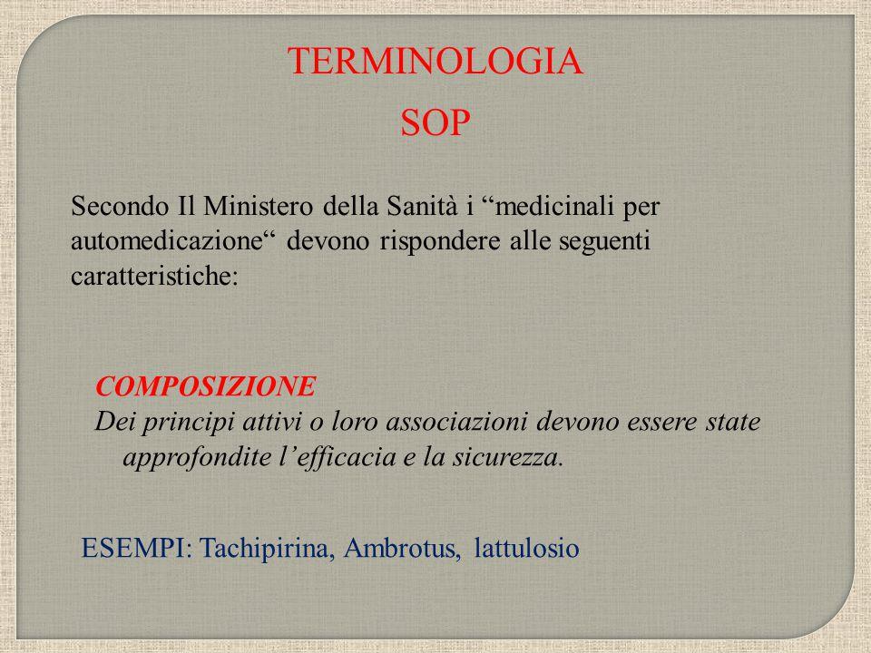 TERMINOLOGIA SOP. Secondo Il Ministero della Sanità i medicinali per automedicazione devono rispondere alle seguenti caratteristiche: