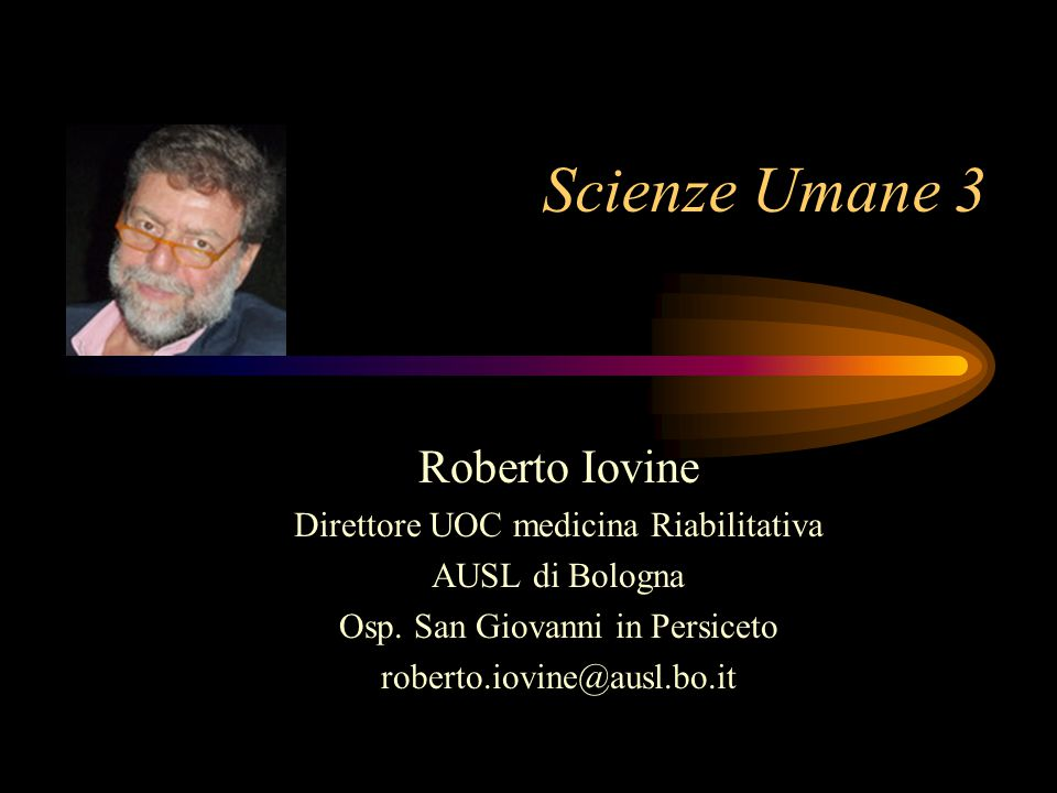 Scienze Umane 3 Roberto Iovine Direttore UOC medicina Riabilitativa