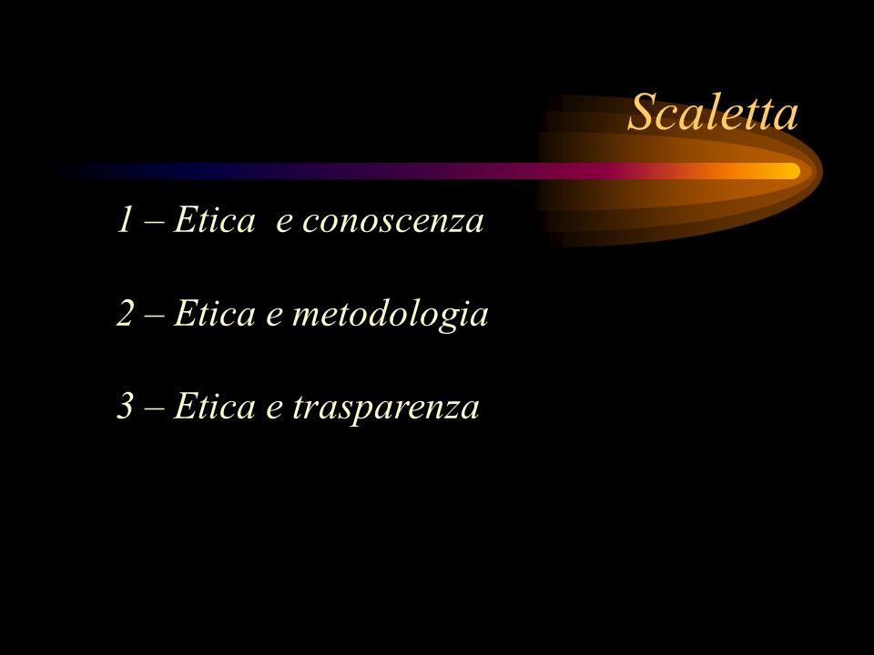 Scaletta 1 – Etica e conoscenza 2 – Etica e metodologia