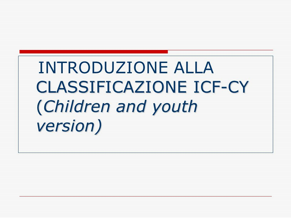 INTRODUZIONE ALLA CLASSIFICAZIONE ICF-CY (Children and youth version)