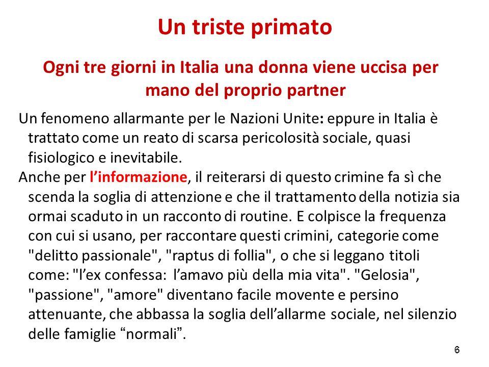 Un triste primato Ogni tre giorni in Italia una donna viene uccisa per mano del proprio partner.