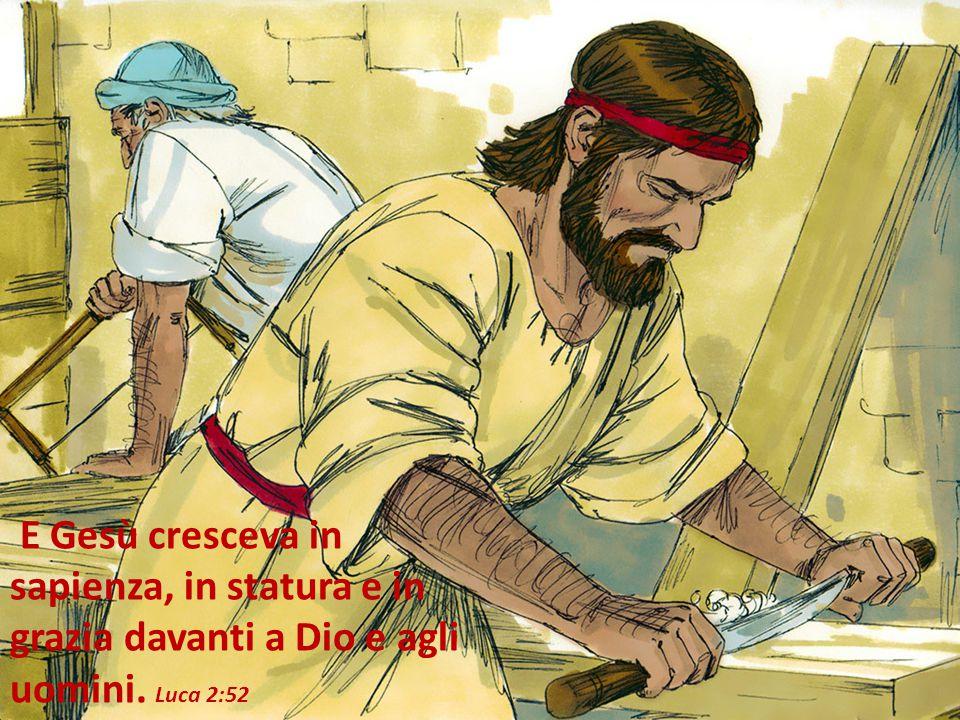 E Gesù cresceva in sapienza, in statura e in grazia davanti a Dio e agli uomini. Luca 2:52