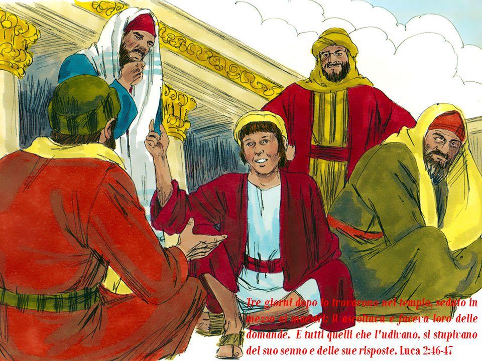 Tre giorni dopo lo trovarono nel tempio, seduto in mezzo ai maestri: li ascoltava e faceva loro delle domande.