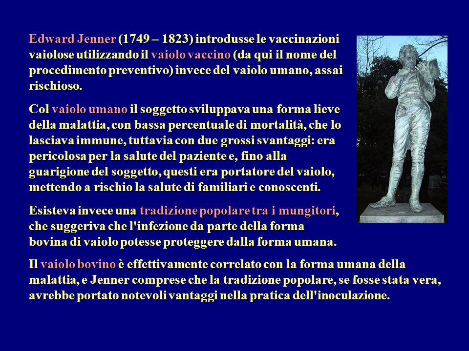 Edward Jenner (1749 – 1823) introdusse le vaccinazioni vaiolose utilizzando il vaiolo vaccino (da qui il nome del procedimento preventivo) invece del vaiolo umano, assai rischioso.