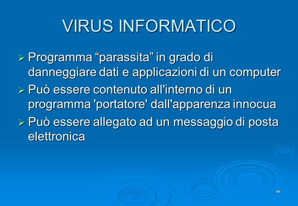 VIRUS INFORMATICO Programma parassita in grado di danneggiare dati e applicazioni di un computer.