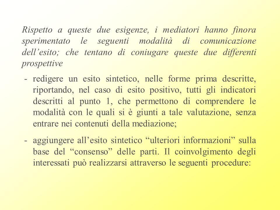 Rispetto a queste due esigenze, i mediatori hanno finora sperimentato le seguenti modalità di comunicazione dell'esito; che tentano di coniugare queste due differenti prospettive