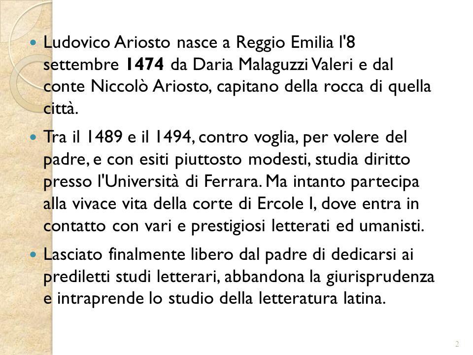 Ludovico Ariosto nasce a Reggio Emilia l 8 settembre 1474 da Daria Malaguzzi Valeri e dal conte Niccolò Ariosto, capitano della rocca di quella città.