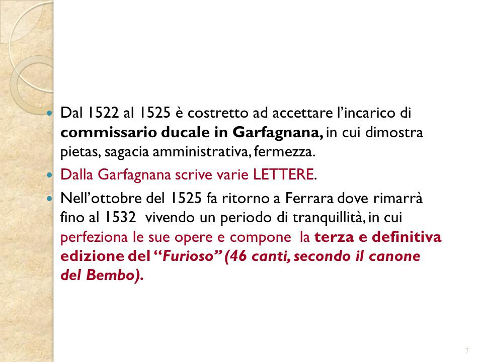 Dal 1522 al 1525 è costretto ad accettare l'incarico di commissario ducale in Garfagnana, in cui dimostra pietas, sagacia amministrativa, fermezza.