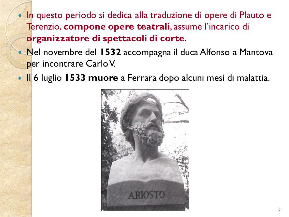 In questo periodo si dedica alla traduzione di opere di Plauto e Terenzio, compone opere teatrali, assume l'incarico di organizzatore di spettacoli di corte.