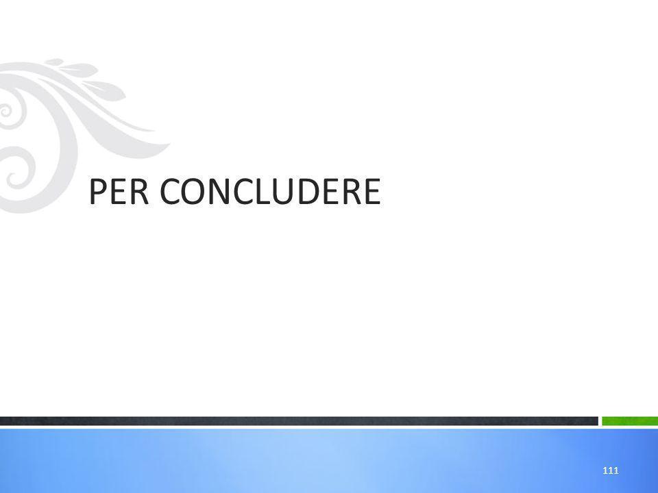 PER CONCLUDERE