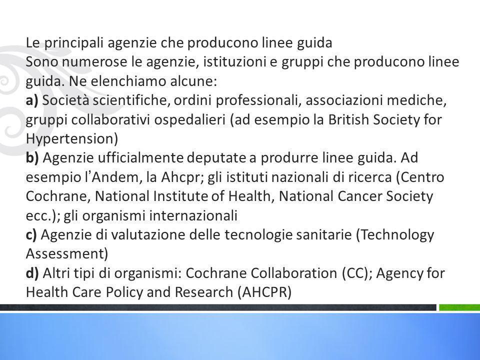 Le principali agenzie che producono linee guida Sono numerose le agenzie, istituzioni e gruppi che producono linee guida.