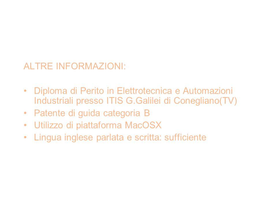 ALTRE INFORMAZIONI: Diploma di Perito in Elettrotecnica e Automazioni Industriali presso ITIS G.Galilei di Conegliano(TV)