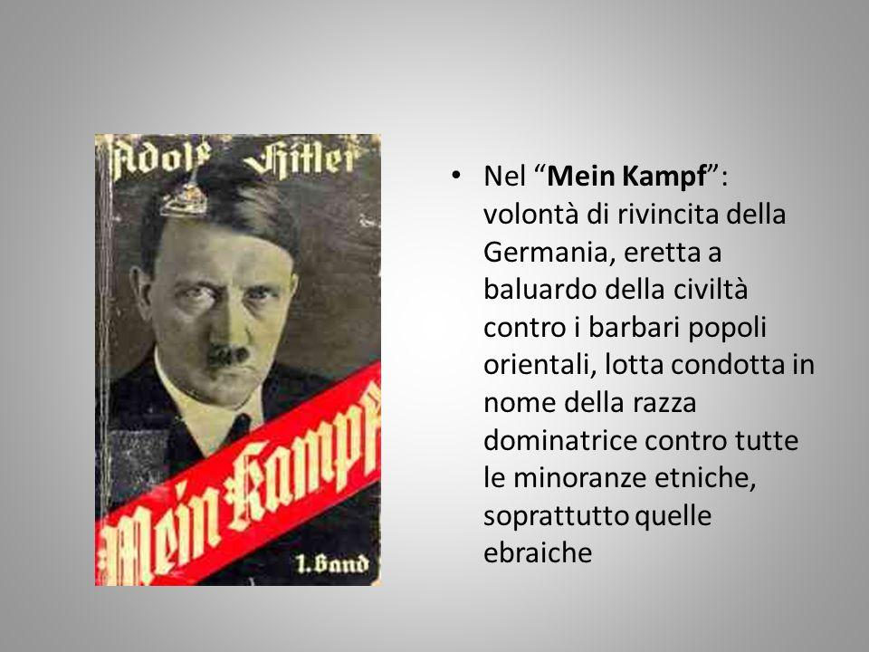 Nel Mein Kampf : volontà di rivincita della Germania, eretta a baluardo della civiltà contro i barbari popoli orientali, lotta condotta in nome della razza dominatrice contro tutte le minoranze etniche, soprattutto quelle ebraiche