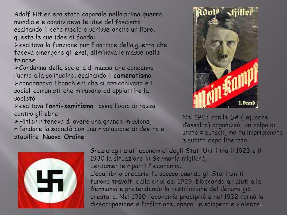 Adolf Hitler era stato caporale nella prima guerra mondiale e condivideva le idee del fascismo, esaltando il ceto medio e scrisse anche un libro, queste le sue idee di fondo:
