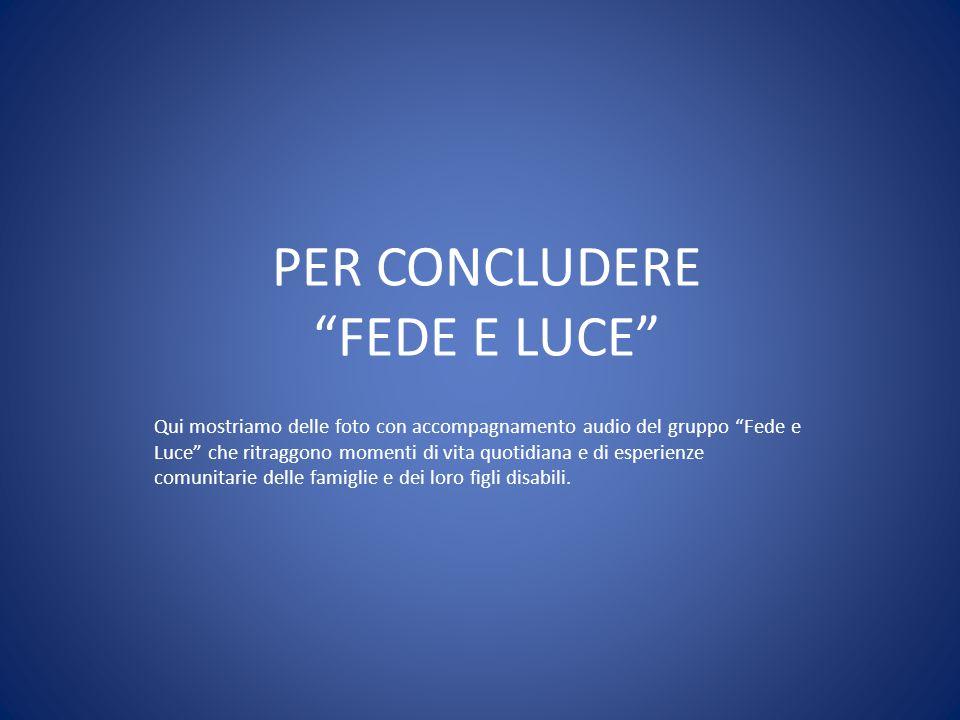 PER CONCLUDERE FEDE E LUCE