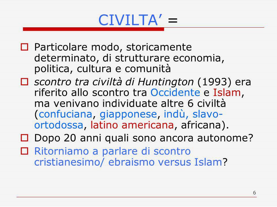 CIVILTA' = Particolare modo, storicamente determinato, di strutturare economia, politica, cultura e comunità.