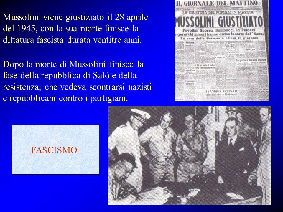 Mussolini viene giustiziato il 28 aprile del 1945, con la sua morte finisce la dittatura fascista durata ventitre anni.