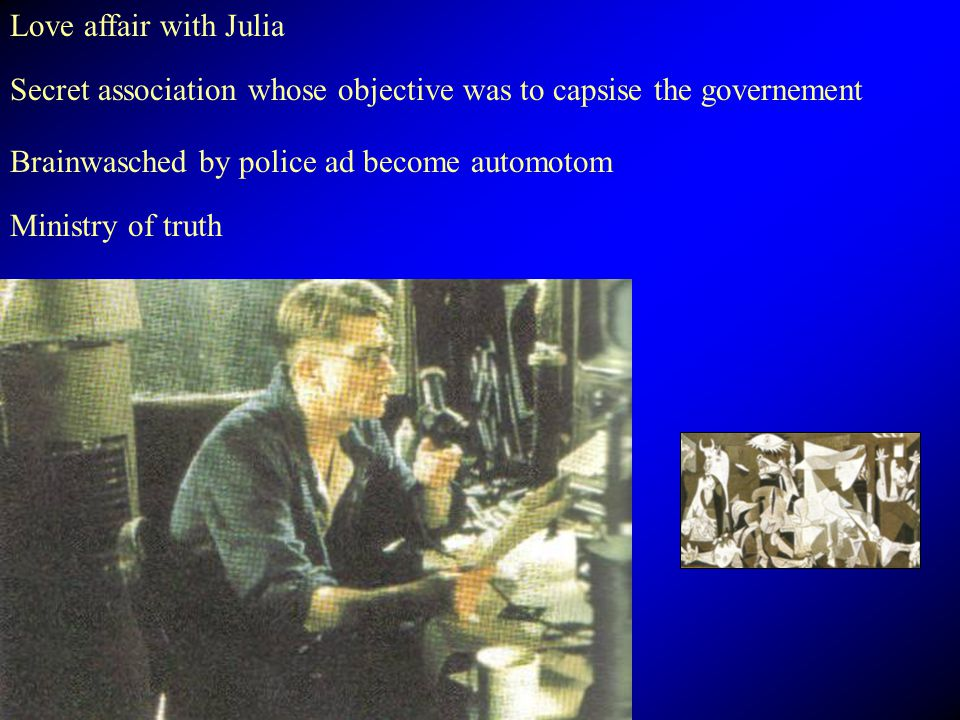 Love affair with Julia Secret association whose objective was to capsise the governement. Brainwasched by police ad become automotom.