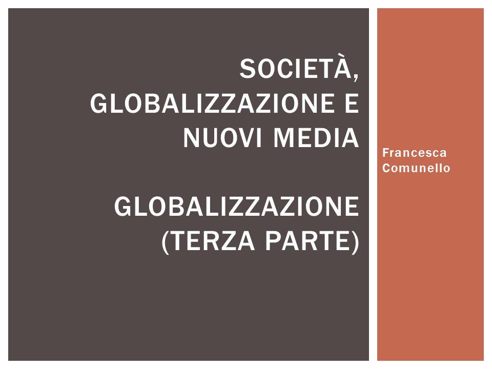 Società, globalizzazione e nuovi media Globalizzazione (terza parte)