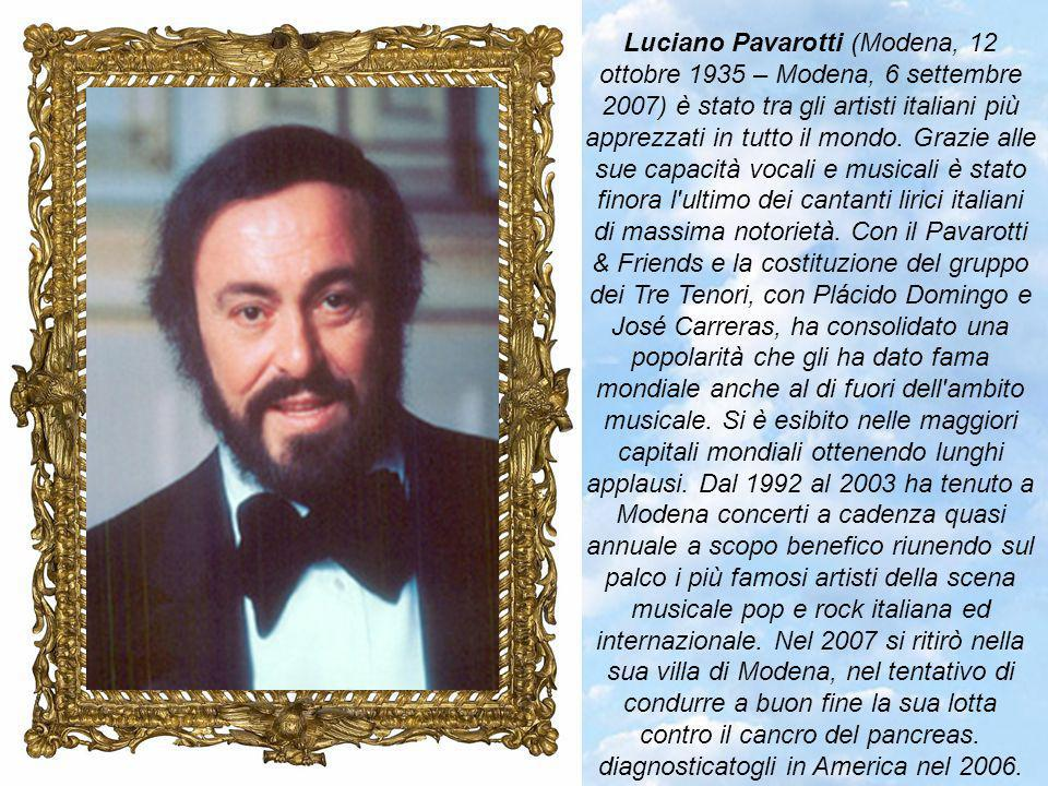Luciano Pavarotti (Modena, 12 ottobre 1935 – Modena, 6 settembre 2007) è stato tra gli artisti italiani più apprezzati in tutto il mondo.