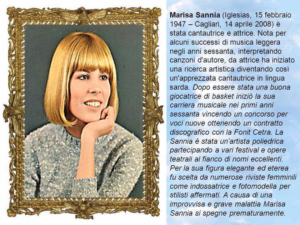 Marisa Sannia (Iglesias, 15 febbraio 1947 – Cagliari, 14 aprile 2008) è stata cantautrice e attrice.