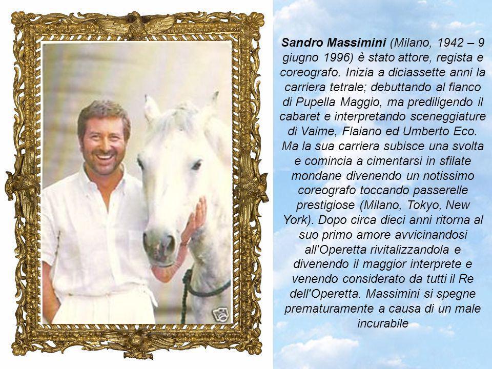 Sandro Massimini (Milano, 1942 – 9 giugno 1996) è stato attore, regista e coreografo. Inizia a diciassette anni la carriera tetrale; debuttando al fianco di Pupella Maggio, ma prediligendo il cabaret e interpretando sceneggiature di Vaime, Flaiano ed Umberto Eco.
