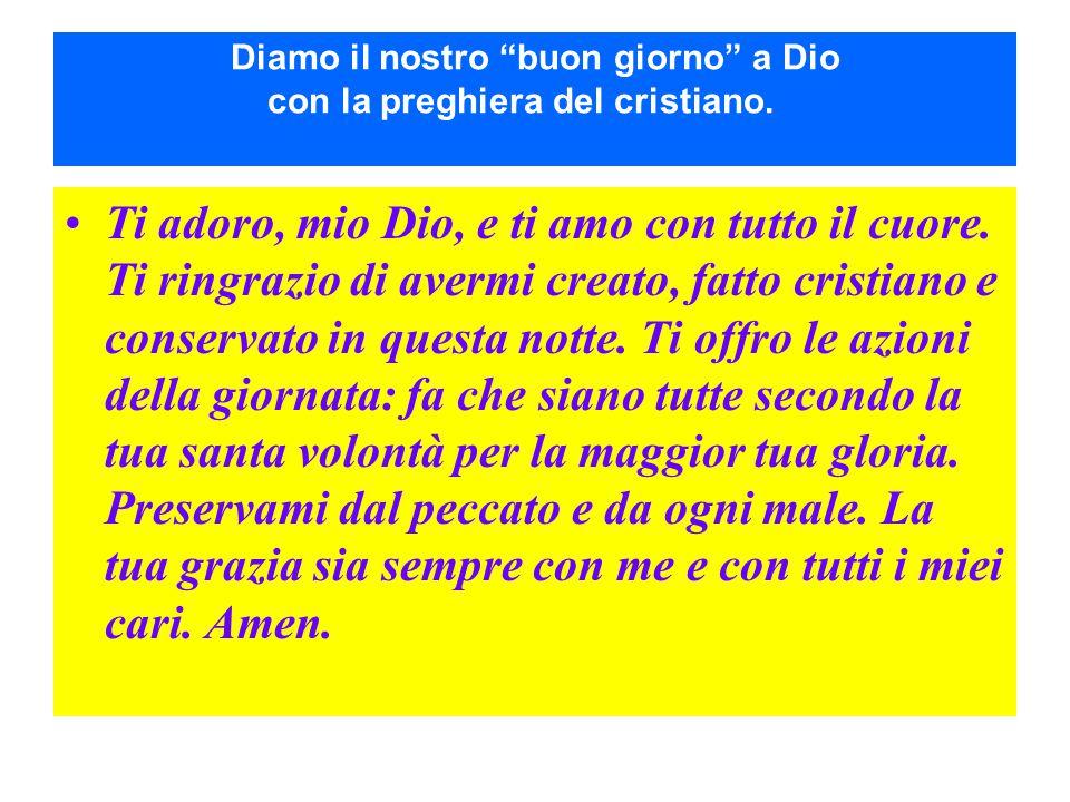 Diamo il nostro buon giorno a Dio con la preghiera del cristiano.